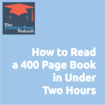 Gretchen Wegner | Megan Dorsey | The College Prep Podcast | How to Read a 400 Page Book in Under Two Hours | Speed Reading | Tips |