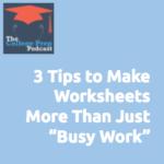 "3 Tips to Make Worksheets More Than Just ""Busy Work"" | Gretchen Wegner | Megan Dorsey | College Prep Podcast"