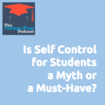 Is Self Control for Students a Myth or a Must-Have, Academic Coaching, Academic Coach, Gretchen Wegner, Megan Dorsey, College Prep Podcast