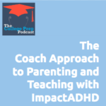 The Coach Approach to Parenting and Teaching with ImpactADHD